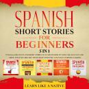 Spanish Short Stories for Beginners – 5 in 1: Over 500 Dialogues & Short Stories to Learn Spanish in Audiobook