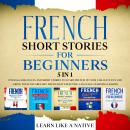 French Short Stories for Beginners – 5 in 1: Over 500 Dialogues & Short Stories to Learn French in y Audiobook