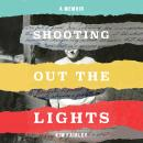 Shooting Out the Lights: A Memoir Audiobook