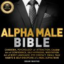 ALPHA MALE BIBLE: CHARISMA, PSYCHOLOGY of ATTRACTION, CHARM. Art of CONFIDENCE, SELF-HYPNOSIS, MEDIT Audiobook
