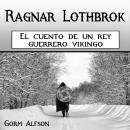 Ragnar Lothbrok: El cuento de un rey guerrero vikingo (Spanish Edition) Audiobook