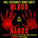 Will Patching's Short Shots: Blood on their Hands: Three Dark and Disturbingly Twisted Short Crime T Audiobook