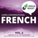 Learn Conversational French Vol. 2: Lessons 31-50. For beginners. Learn in your car. Learn on the go. Learn wherever you are., Linguaboost