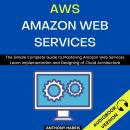 Aws Amazon Web Services:: The Simple Complete Guide To Mastering Amazon Web Services  Learn Implemen Audiobook