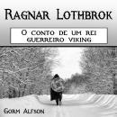 Ragnar Lothbrok: O conto de um rei guerreiro viking (Portuguese Edition) Audiobook
