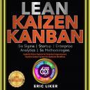 LEAN / KAIZEN / KANBAN: Six Sigma / Startup / Enterprise / Analytics / 5s Methodologies. Exploits Ka Audiobook