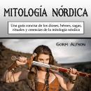 La mitología nórdica: una guía concisa de los dioses, héroes, sagas, rituales y creencias de la mito Audiobook
