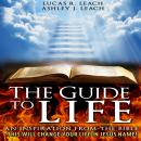 Guide To Life: An Inspiration from the Bible, Ashley J. Leach Lucas R. Leach