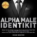ALPHA MALE IDENTIKIT: Master the Art of Body Language, Eye Contact & Art of Small Talk. ALPHA MALE H Audiobook