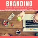 Branding: Starting a Business With Top Brand Strategies and Build Successful Product Audiobook