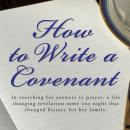 How To Write A Covenant: In searching for answers to prayer, a life changing revelation came one nig Audiobook