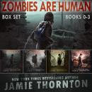 Zombies Are Human (Books 0 - 3): The Complete Post-apocalyptic Box Set Audiobook