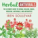 Herbal Antivirals: The Ultimate Guide to Herbal Healing, Magic, Medicine, and Antibiotics Audiobook