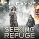 Seeking Refuge: A Post-Apocalyptic EMP Survival Thriller, T. L. Payne