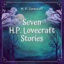 Seven H.P. Lovecraft Stories Audiobook