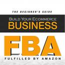FBA: Build Your Ecommerce Business Audiobook