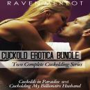 Cuckold Erotica Bundle: Two Complete Cuckolding Series: Cuckolds in Paradise and Cuckolding My Billi Audiobook