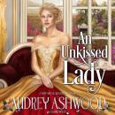 An Unkissed Lady: A Historical Regency Romance Audiobook