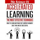 The Science Of Accelerated Learning: How to Learn Fast, Improve Memory, Save Your Time and Be Succes Audiobook