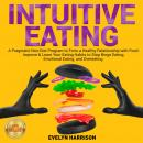 INTUITIVE EATING: A Pragmatic Non-Diet Program to Form a Healthy Relationship with Food. Improve & L Audiobook