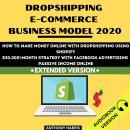 Dropshipping E-Commerce Business Model 2020:: How To Make Money Online With Dropshipping Using Shopi Audiobook