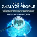 How to Analyze People: A Guide to Personality Types, Human Behavior, Dark Psychology, Emotional Inte Audiobook