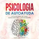 PSICOLOGIA DE AUTOAYUDA: La Plataforma de Como Autoconocerse y Autodominarse Audiobook