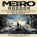Metro Exodus Game, PC, PS4, Walkthrough, Gameplay, DLC, Achievements, Tips, Walkthrough, Upgrades, D Audiobook