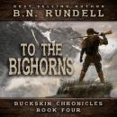 To The Bighorns (Buckskin Chronicles Book 4) Audiobook