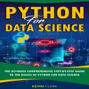 Python For Data Science: The Ultimate Comprehensive Step-By-Step Guide To The Basics Of Python For D Audiobook