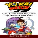 Yokai Watch Game, Blasters, World, Wiki, Switch, Tips,  Download, Jokes, Guide Unofficial Audiobook