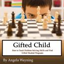 Gifted Child: How to Teach Problem-Solving Skills and Find Gifted Student Programs Audiobook