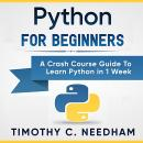 Python for Beginners: A Crash Course Guide to Learn Python in 1 Week Audiobook