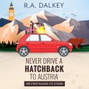 Never Drive A Hatchback To Austria (And Other Valuable Life Lessons): The Wonderful Tale of a Brexit Audiobook