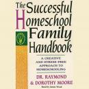 The Successful Homeschool Family Handbook: A Creative and Stress-Free Approach to Homeschooling. Audiobook