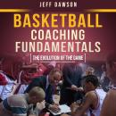Basketball Coaching Fundamentals: The Evolution of the Game Audiobook