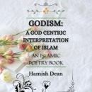 Godism: A God Centric Interpretation of Islam: An Islamic Poetry Book, Hamish Dean
