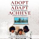 Adopt Adapt Achieve: An Amazing Triple A Guide for Successful Relocation, Change and Integration, Ephraim Osaghae