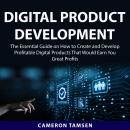 Digital Product Development: The Essential Guide on How to Create and Develop Profitable Digital Pro Audiobook