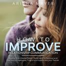 How To Improve Relationship Communication: Dealing With Marital Stress, Personality Differences and  Audiobook