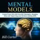 Mental Models: Control Your Life with Powerful Strategies, changing ideas and improving your decisio Audiobook