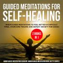 Guided Meditations for Self-Healing 2 Books in 1: Mindfulness Meditations to feel Better in difficult Times, overcome Trauma and defeat Anxiety for Good!, Betty Cortes Mindfulness Meditation Academy