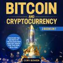 Bitcoin and Cryptocurrency 2 Books in 1: Discover the secrets to the Blockchain and get ready for th Audiobook