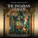Swabian League, The: The History and Legacy of the Mutual Defense Pact for the Holy Roman Empire's I Audiobook