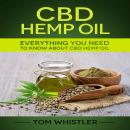 CBD Hemp Oil: Everything You Need to Know About CBD Hemp Oil - The Complete Beginner's Guide Audiobook