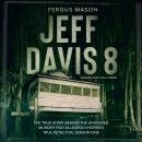 Jeff Davis 8: The True Story Behind the Unsolved Murder That Allegedly Inspired True Detective, Seas Audiobook