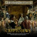 Crypto-Jews, The: The History of the Forcibly Converted Jews Who Secretly Practiced Judaism during t Audiobook