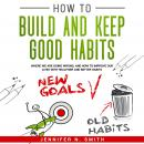 How to Build and Keep Good Habits: Where we are Going Wrong, and How to Improve our Lives with  Heal Audiobook