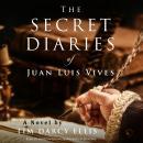Secret Diaries of Juan Luis Vives, The: A Novel Audiobook