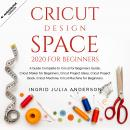 Cricut Design Space 2020 For Beginners: A Guide Complete to Cricut for Beginners Guide, Cricut Maker Audiobook